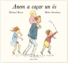 FINS A 6 ANYS. ROSEN, Michael. Anem a caçar un ós. Il·lustr. Helen Oxenbury. Ed. Ekaré, 2013.