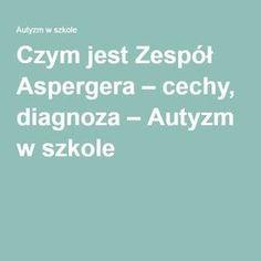 Czym jest Zespół Aspergera – cechy, diagnoza – Autyzm w szkole Aspergers, My Job, Adhd, Therapy, Projects