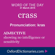 What does crass mean? crass is defined by the lexicographers at Oxford Dictionaries as Showing no intelligence or sensitivity. Fancy Words, Big Words, Words To Use, Great Words, More Than Words, Unusual Words, Weird Words, Rare Words, Unique Words