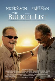 The Bucket List (2007) When corporate mogul Edward Cole and mechanic Carter Chambers wind up in the same hospital room, the two terminally ill men bust out of the cancer ward with a plan to experience life to the fullest before they kick the bucket.  Jack Nicholson, Morgan Freeman, Sean Hayes...5b