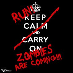 Funny pictures about Don't keep calm. Oh, and cool pics about Don't keep calm. Also, Don't keep calm. Zombie Shirt, The Walking Dead, Zombies Run, Keep Calm Carry On, Stay Calm, Plus Tv, Zombie Attack, Dead Zombie, Zombie Life