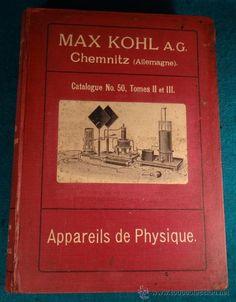 APPAREILS DE PHYSIQUE - MAX KOHL A.G.- CHEMNITZ ALLEMAGNE - CATALOGO Nº 50, TOMOS II Y III - 1911 estalcon@gmail.com