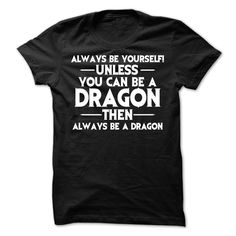 Always be yourself Unless you can be a Dragon then always be a Dragon T-Shirts, Hoodies. Check Price Now ==► https://www.sunfrog.com/Funny/Always-be-yourself-Unless-you-can-be-a-Dragon-then-always-be-a-Dragon-T-Shirt.html?41382