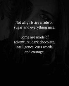 Not all girls are made of sugar and everything nice. Some are made of adventure, dark chocolate, intelligence, cuss words, and courage. Work Motivational Quotes, True Quotes, Positive Quotes, Inspirational Quotes, Humor Quotes, Positive Vibes, Funny Girl Quotes, Teenager Quotes, Woman Quotes