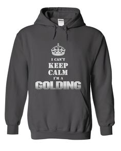 """I Cant Keep Calm Im a GOLDING"" hoodie. For This Hoodie visit http://www.sunfrogshirts.com/Im-a-GOLDING-Charcoal-Hoodie.html?8542"