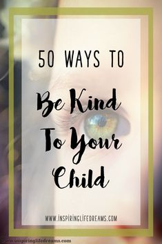 If you are looking for 50 Ways To Be Kind To Your Child, then you have come to the right place. Gentleness and kindness will make our homes a paradise upon earth. Now here's your chance to create that happy home for your family right now with this list of 50 ways to be kind to your child.