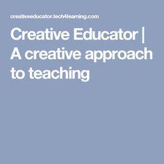 Creative Educator   A creative approach to teaching