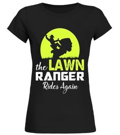 The Lawn Ranger Rides Again - Funny Mowing T-shirt