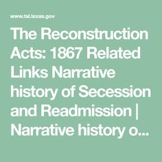 The Reconstruction Acts: 1867 Related Links Narrative history of Secession and Readmission New South, Rebel, Presidents, Acting, March, History, Historia, Mars