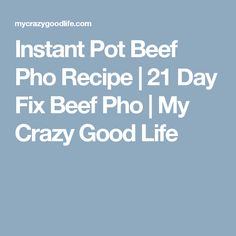 Instant Pot Beef Pho Recipe | 21 Day Fix Beef Pho | My Crazy Good Life