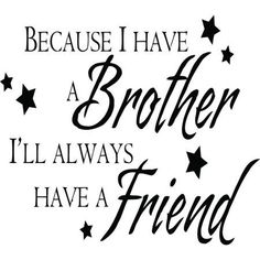 Best Brother Quotes and Sibling Sayings Collection From Boostupliving. Here we've collected more than 100 Best Brother Quotes For you. Missing My Brother, A Brother, Sister Sister, Great Quotes, Quotes To Live By, Me Quotes, Swag Quotes, Inspirational Quotes, Baby Quotes