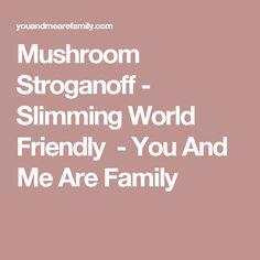 Mushroom Stroganoff - Slimming World Friendly - You And Me Are Family Slimming Eats, Slimming World Recipes, Mushroom Stroganoff, You And I, Healthy Recipes, Healthy Meals, Recipies, Stuffed Mushrooms, Diet