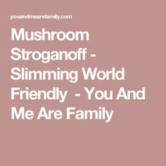 Mushroom Stroganoff - Slimming World Friendly  - You And Me Are Family