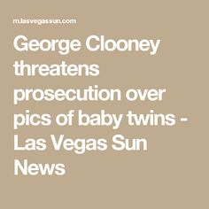 George Clooney threatens prosecution over pics of baby twins - Las Vegas Sun News