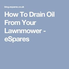 How To Drain Oil From Your Lawnmower - eSpares