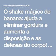 O shake mágico de banana: ajuda a eliminar gordura e aumenta a disposição e as defesas do corpo! | Cura pela Natureza