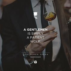 A gentleman is simply a patient wolf. Great Quotes, Quotes To Live By, Me Quotes, Motivational Quotes, Inspirational Quotes, Patient Quotes, Gentleman Rules, Der Gentleman, Gentlemens Guide
