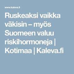 Ruskeaksi vaikka väkisin – myös Suomeen valuu riskihormoneja   Kotimaa   Kaleva.fi