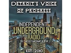 Welcome to Independent Underground Radio LIVE (IURL) - MICHIGAN'S TOP POLITICO PODCAST. The #1 Progressive Independent Left Politico Talk Show on the Blog Talk Radio Network! Period! On Today's Show: Independent Underground Radio LIVE Host, Monica RW is an owner/writer for the popular Independent Underground Radio Network brings her researched Independent opinions to the political issues of the day. With Our SEVENTH YEAR on Blog Talk Radio, syndicated by Tune In, Stitcher, Soundc...