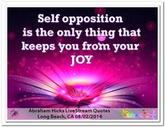 Self opposition is the only thing that keep you from your joy. Abraham-Hicks Quotes (AHQ2868) #joy #workshop