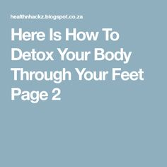 Here Is How To Detox Your Body Through Your Feet Page 2