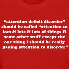 Attention Deficit Hyperactivity Disorder Distraction Women's T-Shirt ADHD Quote paying attention to lots and lots of things.except the one thing I should really be paying attention to disorder. Adhd Quotes, Me Quotes, Funny Quotes, Sarcastic Quotes, Short Quotes, Adhd Funny, Adhd Humor, Attention Deficit Disorder, Adult Adhd