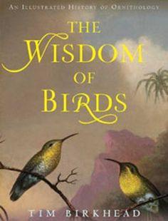 The Wisdom of Birds: An Illustrated History of Ornithology by Tim Birkhead, http://www.amazon.com/dp/B003GAN44K/ref=cm_sw_r_pi_dp_PGDfrb0NYKJKS