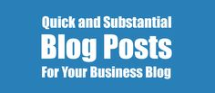 9 Quick and Substantial Blog Posts for Your Business Blog
