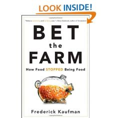 Bet the Farm: How Food Stopped Being Food: Frederick Kaufman: 9780470631928: Amazon.com: Books