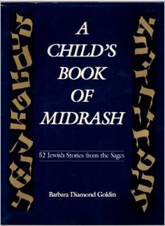 A Child's Book of Midrash: 52 Jewish Stories from the Sages: Barbara Diamond Goldin: 9780876688373: Amazon.com: Books