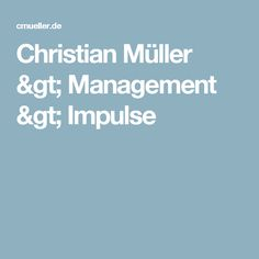Christian Müller > Management > Impulse