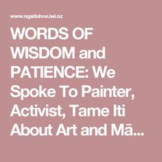 WORDS OF WISDOM and PATIENCE: We Spoke To Painter, Activist, Tame Iti About Art and Māori Sovereignty : News Feed : Tuhoe