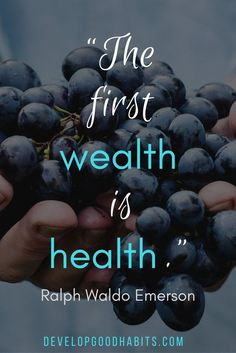 "healthy habit quotes - ""The first wealth is health."" ― Ralph Waldo Emerson"