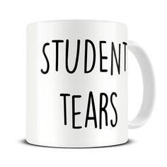 Student Tears Mug - Teacher Mug - Teacher Gifts - Funny Teacher Gift - Funny Teacher Mugs - MG533