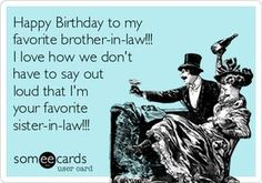Funny Birthday Memes For Brother In Law : Happy birthday to my favorite brother in law i love how we don