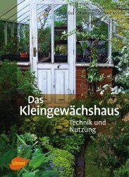 Wieder da: Das Kleingewächshaus - Technik und Nutzung (Neuauflage 2014) http://www.tinto.de/tipps/wieder-da-das-kleingewaechshaus-technik-und-nutzung/