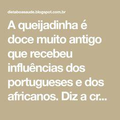 A queijadinha é doce muito antigo que recebeu influências dos portugueses e dos africanos. Diz a crença que alguém resolveu adicionar qu...