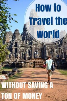 How to Travel the World (Without Saving a Ton of Money) - Adventures Around Asia
