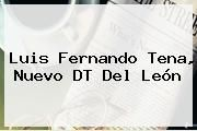 http://tecnoautos.com/wp-content/uploads/imagenes/tendencias/thumbs/luis-fernando-tena-nuevo-dt-del-leon.jpg Luis Fernando Tena. Luis Fernando Tena, nuevo DT del León, Enlaces, Imágenes, Videos y Tweets - http://tecnoautos.com/actualidad/luis-fernando-tena-luis-fernando-tena-nuevo-dt-del-leon/