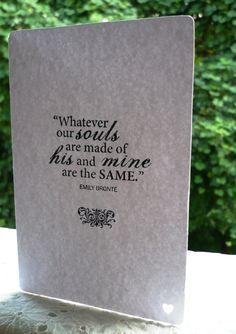 Cualquier cosa de la que estén hechas nuestras almas, la suya y la mía son lo mismo.  Emily Brontë