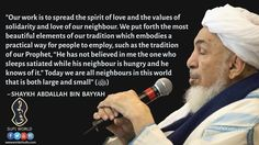 """Our #work is to spread the #spirit of #love and the values of #solidarity and love of our #neighbour. We put forth the most #beautiful elements of our #tradition which embodies a practical way for #people to employ, such as the tradition of our #Prophet, ""He has not believed in me the one who sleeps satiated while his neighbour is #hungry and he knows of it."" Today we are all #neighbours in this #world that is both large and small"" (ﷺ) . . - Shaykh Abdallah Bin Bayyah…"