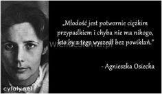 Młodość jest potwornie ciężkim przypadkiem... #Osiecka-Agnieszka, #Młodość Iconic Women, Motto, Texts, Humor, Books, Inspiration, Flora, Sad, Female