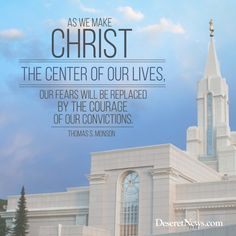 """President Thomas S. Monson: """"As we make Christ the center of our lives, our cars will be replaced by the courage of our convictions."""" #ldsconf #lds #quotes"""
