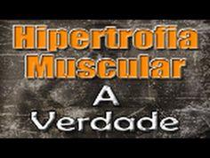 HIPERTROFIA MUSCULAR E SUAS VERDADES
