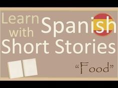 Learn Spanish with Short Stories - Comida - YouTube