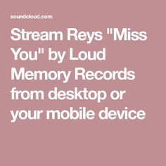 """Stream Reys """"Miss You"""" by Loud Memory Records from desktop or your mobile device"""