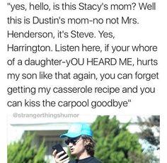 why do I love mom Steve so much?<<Because mom Steve is best mom Stranger Things Have Happened, Stranger Danger, Stranger Things Steve, Stranger Things Funny, Saints Memes, Joe Keery, Lol, I Love Mom, Funny Memes