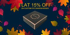 Get Flat 15% Discount till Thanksgiving Day on Custom Eye Shadow Boxes. With Free Shipping and Free Design Support. For more info: Call: 888-851-0765 Email: support@thecustompackaging.com