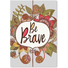 Americanflat Valentina Ramos 'Be Brave' Wall Art ($17) ❤ liked on Polyvore featuring home, home decor, wall art, inspirational wall art, whimsical home decor, inspirational home decor and motivational wall art