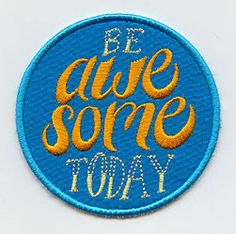 "Be Awesome Today (Patch) | Urban Threads: Unique and Awesome Embroidery Designs (#UTZ1404) 3.03""w x 3.03""h 17 July 2012"
